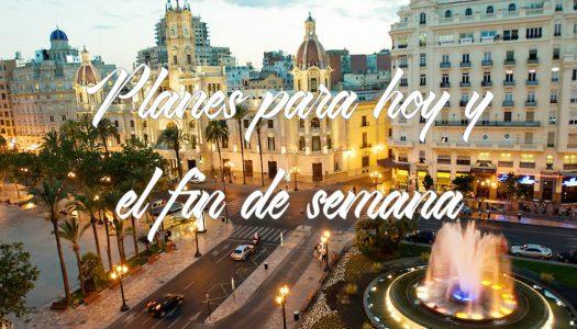 ¡Planes para hoy y el fin de semana en Valencia!